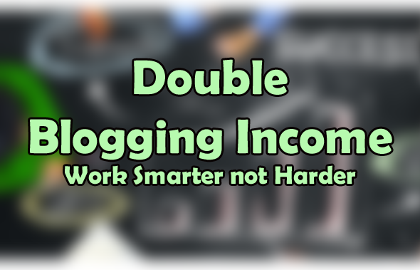 Blogging Income – Work smarter not harder