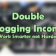 Double Blogging Income- work smarter not harder