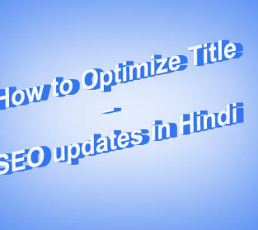 How to Optimize Title – SEO updates in hindi